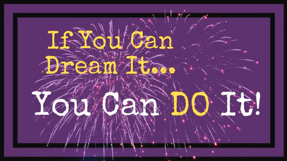 if-you-can-dream-it-you-can-do-it/
